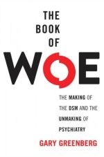 The Book of Woe: The Making of the DSM and the Unmaking of Psychiatry